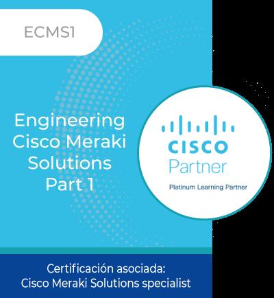 ECMS1   Engineering Cisco Meraki Solutions Part 1