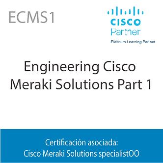 ECMS1 | Engineering Cisco Meraki Solutions Part 1