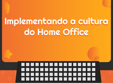 Implementando a cultura do home office