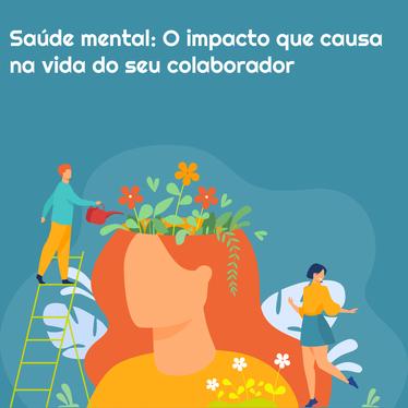 Saúde mental: o impacto que causa na vida do seu colaborador