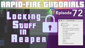 Locking Tracks, Items, Stretch Markers, Tempo Map, etc. (Rapid-fire REAPER Tutorials Ep72)