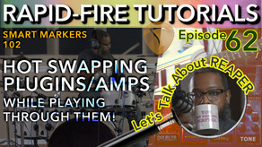 Smart Markers 102: Smart Markers for Live Audio/Amp Sims (Rapid-Fire REAPER Tutorials Ep62)
