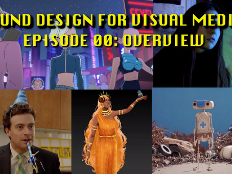 Sound Design For Visual Media - Tutorial Notes Ep00 & Ep01