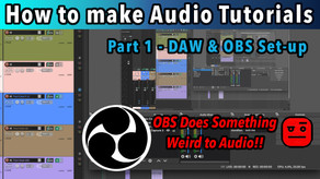 How to do Audio Tutorials - Episode 1: Setting up your DAW & OBS
