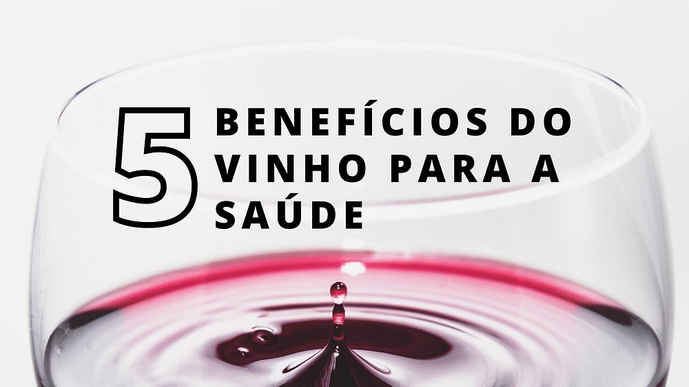 5 benefícios do vinho para a saúde