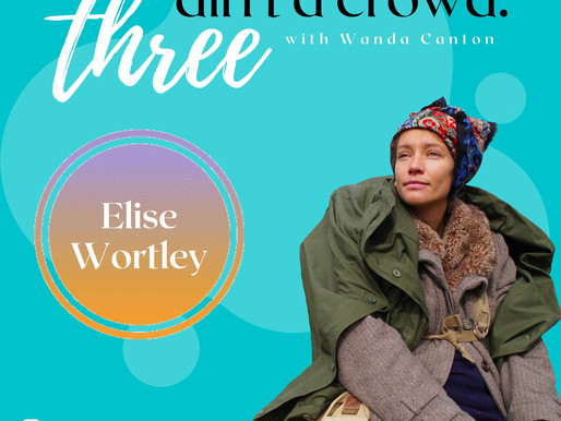 Three Ain't A Crowd #9: Elise Wortley - Adventures, Anxiety & Dreaming About Teeth