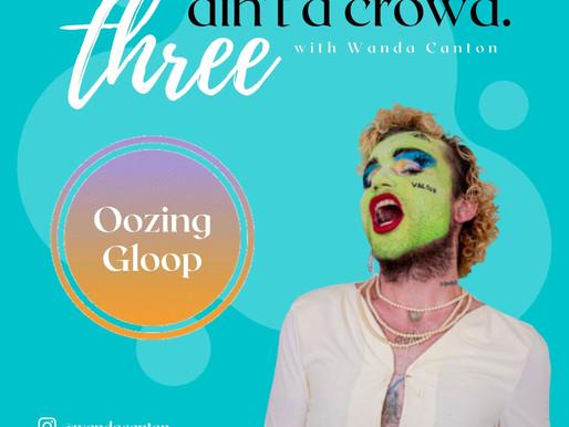 Three Ain't A Crowd #10: Oozing Gloop - Drag, Journeys & Saturn Returns