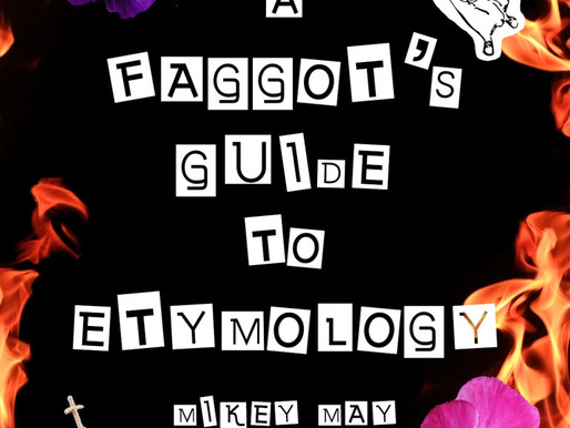 'A F*ggot's Guide to Etymology': Interview with Mikey May