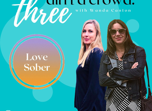 Three Ain't A Crowd #3: Love Sober - Sobriety, Unpopular Opinions & Holy Moly