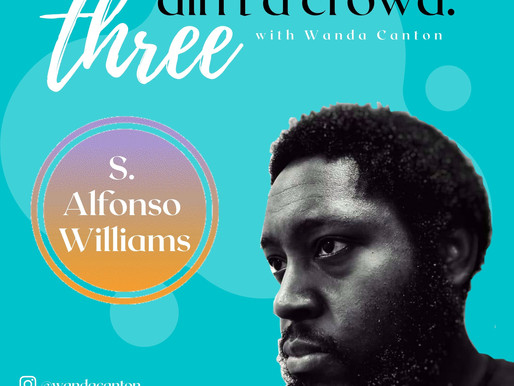 Three Ain't A Crowd #6: S. Alfonso Williams on Film, Psychoanalysis & the Void