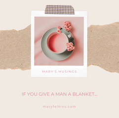If You Give a Man A Blanket…