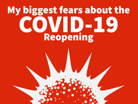 My Biggest Fears about the COVID-19 Reopening