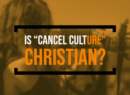 "Is ""Cancel Culture"" Christian?"