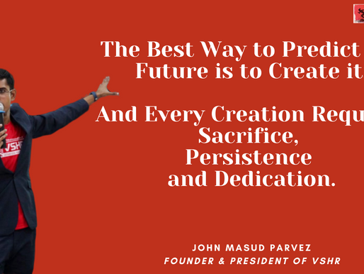 Every Creation Requires Sacrifice, Persistence and Dedication by John Masud Parvez