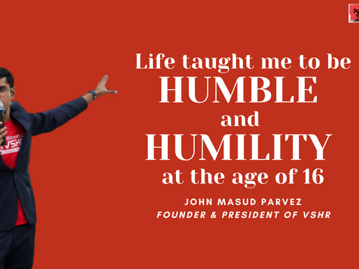Life taught me to be truly HUMBLE and HUMILITY when I was 16 years old