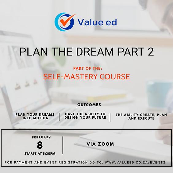 Plan the Dream Part 2