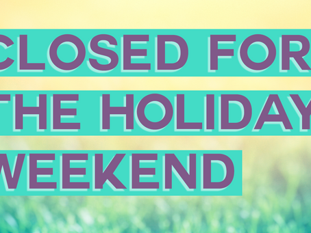 Closed for the Holiday Weekend
