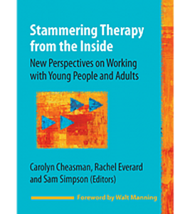 Stammering Therapy from the Inside: New Perspectives on Working with Young People and Adults