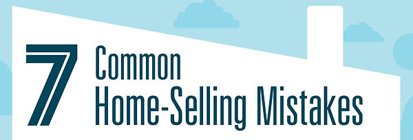 7 common home-selling mistakes