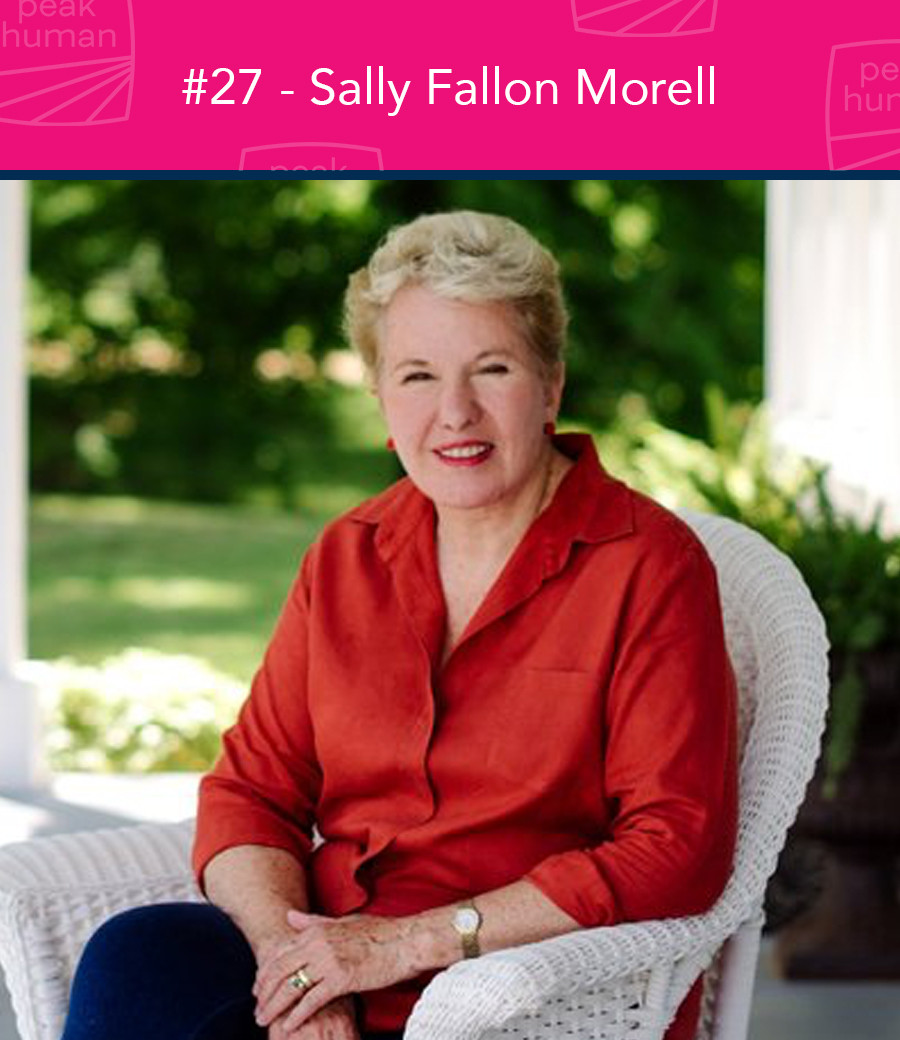 Sally Fallon Morell - Peak Human Podcast