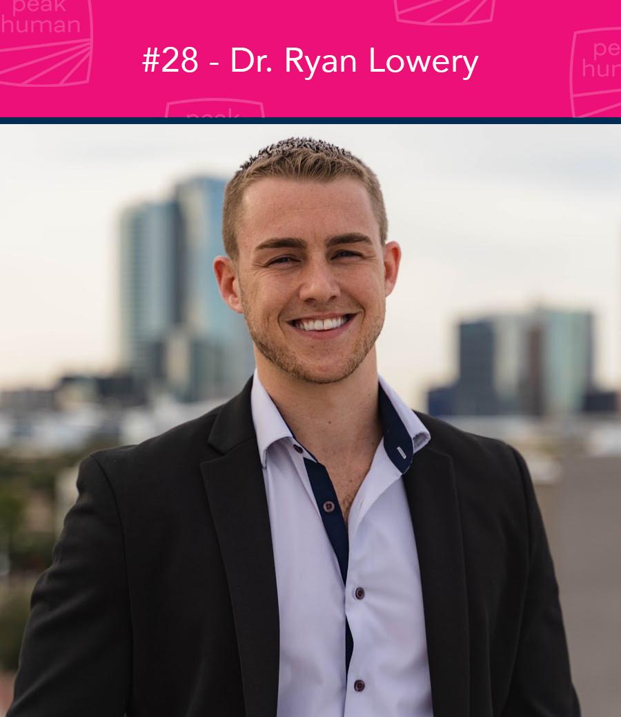 Dr. Ryan Lowery - Peak Human Podcast