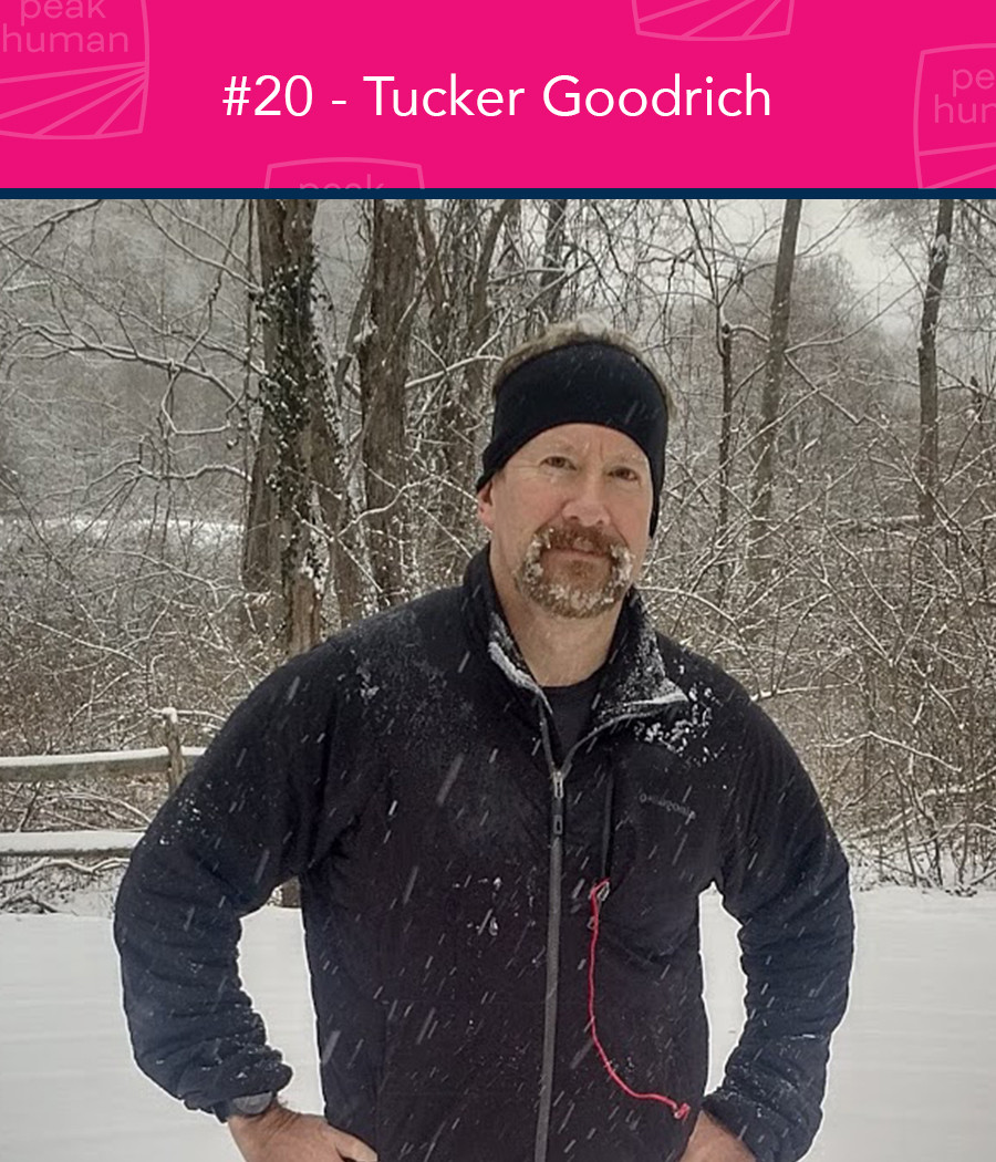 Tucker Goodrich - Peak Human Podcast