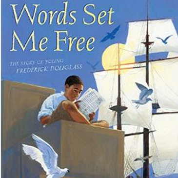 Words Set Me Free: The Story of a Young Frederick Douglass
