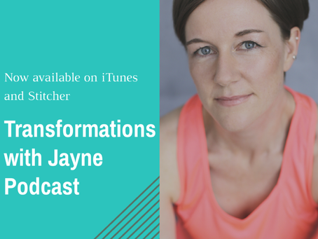 Transformations with Jayne Podcast Launches!
