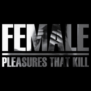 Female - Pleasures That Kill
