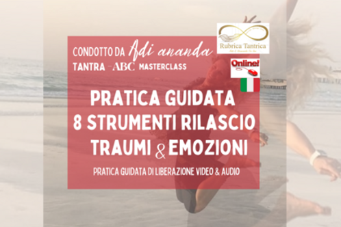 PRATICA GUIDATA - 8 STRUMENTI: Rilascio Traumi & Emozioni Negative
