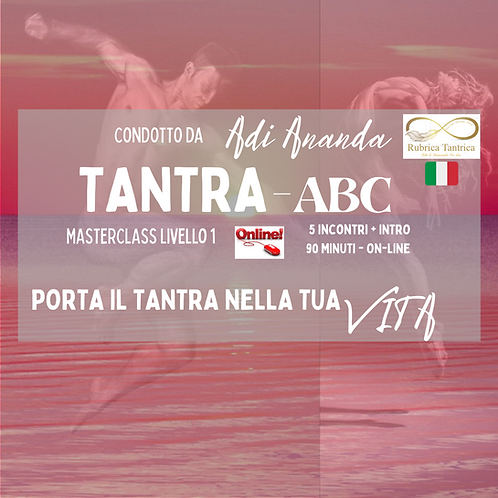 TANTRA ABC - MASTERCLASS  - CORSO BASE ONLINE - 5 INCONTRI