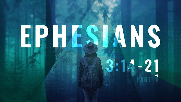 Ephesians_16X9_3.14-21_Part1.png