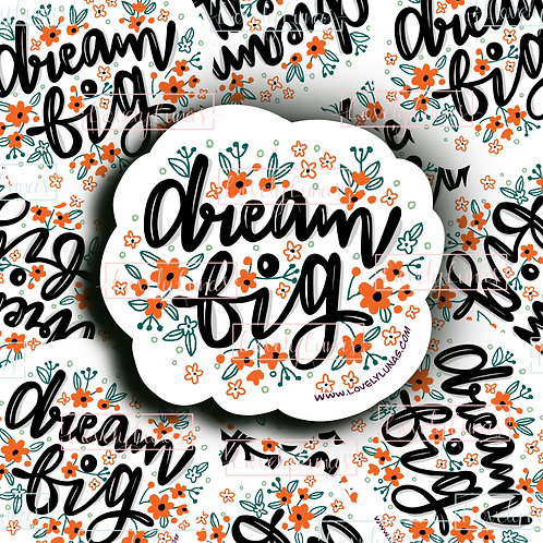 Dream Big- Sticker