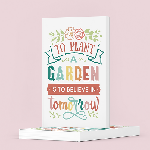 To plant a Garden is to believe in Tomorrow - The Lovely Planner Notebook