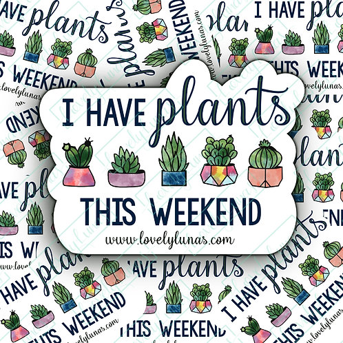 I have plants this weekend- Sticker