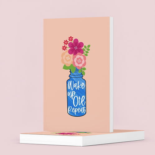Wake up, Oil, Repeat - The Lovely Planner Notebook