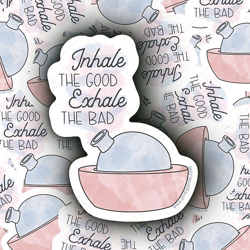 Inhale the good, Exhale the bad-Sticker