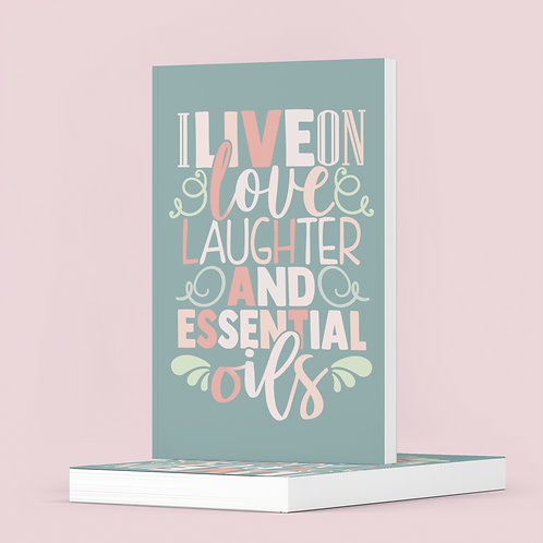 I live on Love Laughter & Essential Oils - The Lovely Planner Notebook
