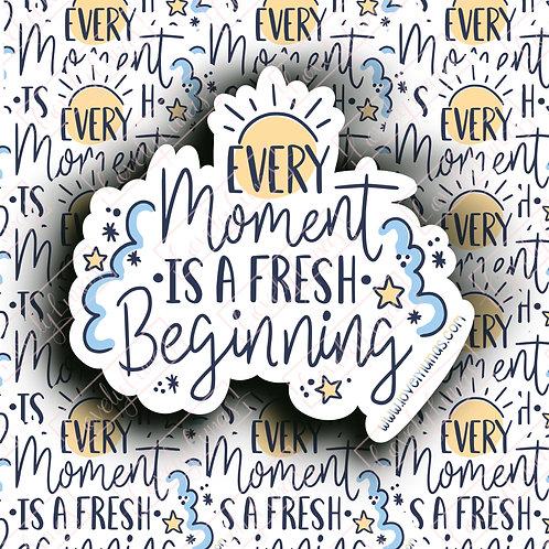 Every moment is a fresh beginning - Sticker