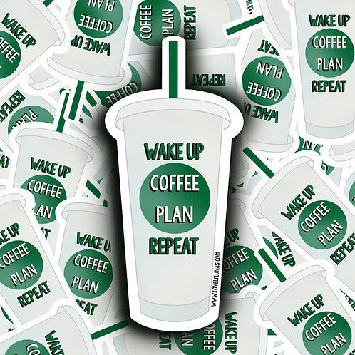 Wake up, Coffee, Plan, Repeat- Sticker