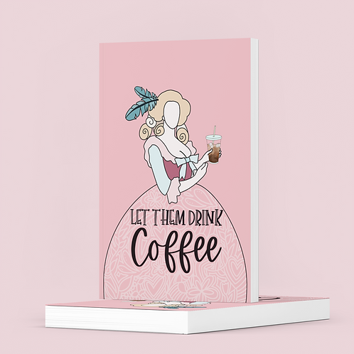 Let them drink coffee - Marie Antoinette The Lovely Planner Notebook