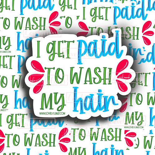 I get paid to wash my hair-Sticker