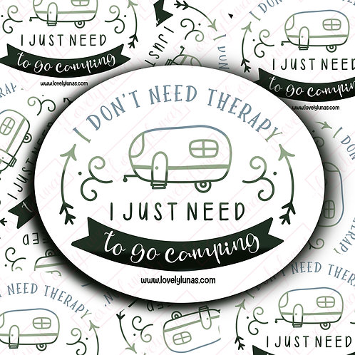I don't need therapy I just need to go camping- Sticker