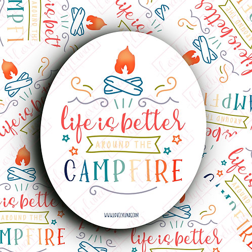 Life is better around the campfire- Sticker