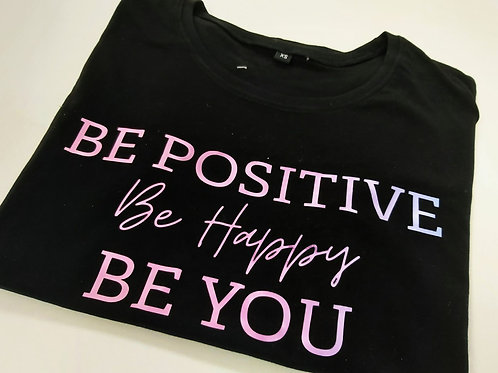 Be Positive, Be Happy, Be You Tshirt