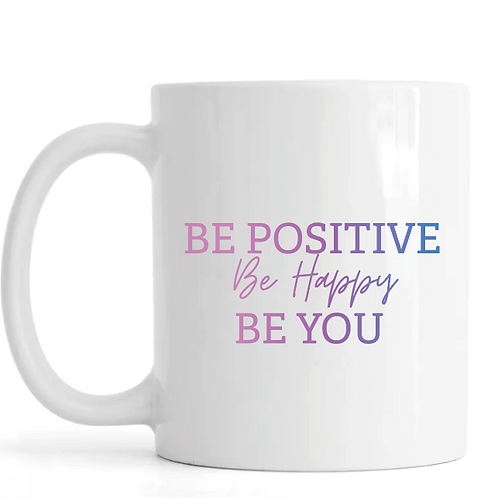 Be Positive, Be Happy, Be You Mug