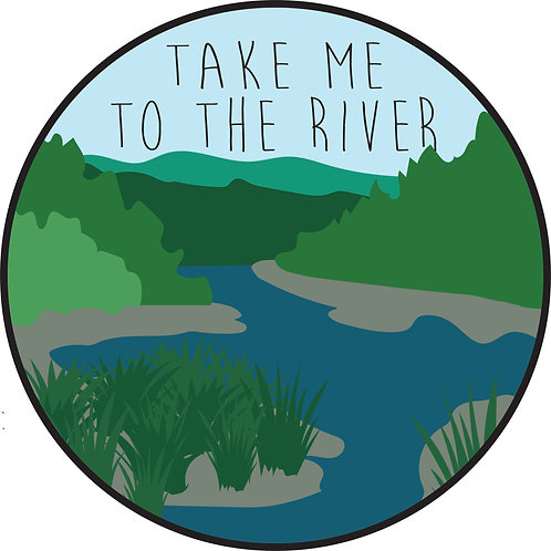TAKE ME TO THE RIVER -Sticker