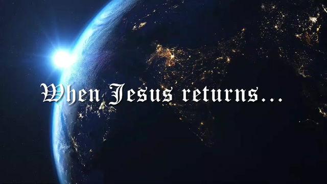 When Jesus returns...