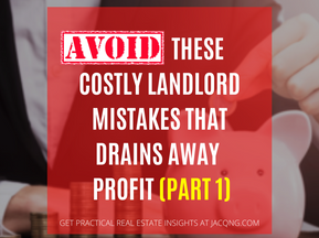 Avoid These Costly Landlord Mistakes That Drains Away Profit (Part 1)