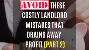 Avoid These Costly Landlord Mistakes That Drains Away Profit (Part 2)
